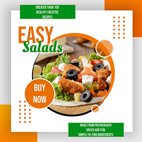 Easy Salads: Greater Than 100 Healthy Creative Recipes Made From Prepackaged Green And Few Simple-to-find Ingredients (English Edition)