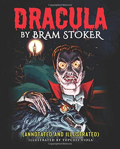 Dracula by Bram Stoker (Annotated and Illustrated): A Classic Gothic Vampire Illustrated and Annotated Novel