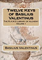 Twelve Keys of Basilius Valentinus (R.a.m.s. Library of Alchemy)