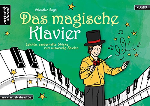 Das magische Klavier: Leichte, zauberhafte Stücke zum auswendig Spielen für Kinder. Spielbuch für Piano. Einfache Klavierstücke. Klaviernoten. Kinderlieder. Songbook. Anfänger.