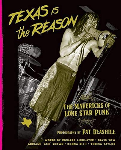 TEXAS IS THE REASON: The Mavericks of Lone Star Punk