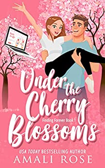 Under the Cherry Blossoms: A Fling to Forever Romance (Finding Forever Book 1) by [Amali Rose]