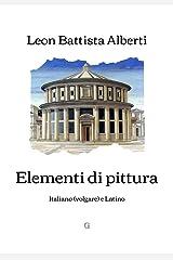 Elementi di pittura: Italiano (volgare) e Latino (Italian Edition) Kindle Edition
