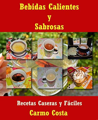 Bebidas Calientes Y Sabrosas: Recetas Caseras y Fáciles (Spanish Edition)