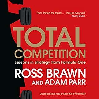 Total Competition     Lessons in Strategy from Formula One              By:                                                                                                                                 Ross Brawn,                                                                                        Adam Parr                               Narrated by:                                                                                                                                 Adam Parr,                                                                                        Peter Noble                      Length: 7 hrs and 11 mins     346 ratings     Overall 4.4