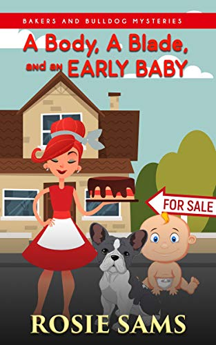 A Body a Blade and an Early Baby (Bakers and Bulldogs Mysteries Book 20)