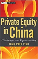 Private Equity in China: Challenges and Opportunities (Wiley Finance)