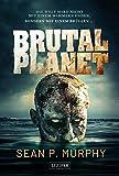 Brutal Planet: Zombie-Thriller, Endzeit, Apokalypse, Dystopie - Sean P. Murphy