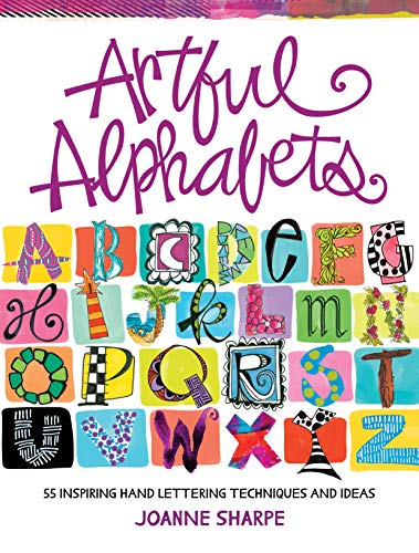 Artful Alphabets: 55 Inspiring Hand Lettering Techniques and Ideas