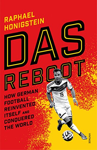 Das Reboot: How German Football Reinvented Itself and Conquered the World (English Edition)