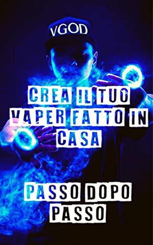 crea il tuo vaper fatto in casa: passo dopo passo: crea e ripara un nuovo vaper (Italian Edition)