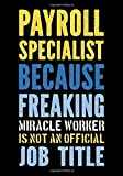 Payroll Specialist Because Freaking Awesome Miracle Worker is Not a Job Title: Funny Office Gifts for Coworkers - Women / Men   Accounting Gag Gift ... Notebook - Journal (Humor Office Supplies)