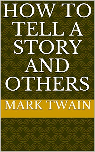 HOW TO TELL A STORY AND OTHERS (English Edition)