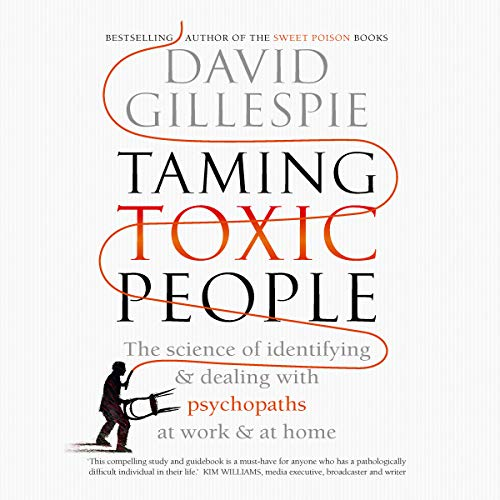 Taming Toxic People     The Science of Identifying and Dealing with Psychopaths at Work and at Home              By:                                                                                                                                 David Gillespie                               Narrated by:                                                                                                                                 Sam Haft                      Length: 6 hrs and 31 mins     17 ratings     Overall 4.5