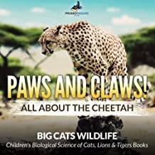 Paws and Claws! All about the Cheetah (Big Cats Wildlife) - Children's Biological Science of Cats, Lions & Tigers Books