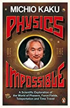 Physics Of The Impossible: A Scientific Exploration Of The World Of
