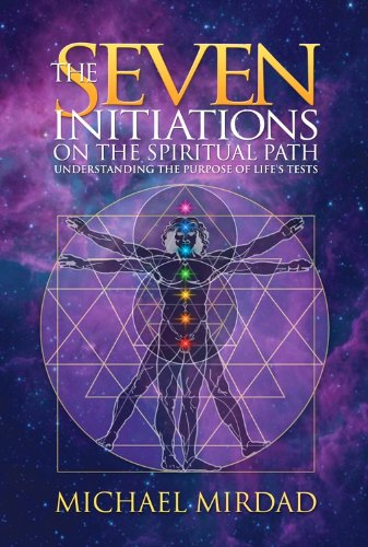 The Seven Initiations on the Spiritual Path: Understanding the Purpose of Life\'s Tests