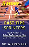 5 More Fast Tips for Sprinters: Quick Pointers to Gain a Performance Edge for 60m, 100m, & 200m Dash Athletes (Speed & Explosiveness Book 6) (English Edition)