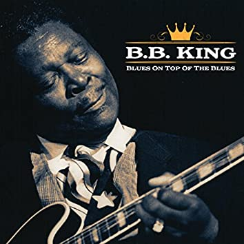 BB King - Blues on Top of the Blues
