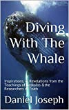 Diving With The Whale: Inspirations, & Revelations from the Teachings of Daskalos &the Researchers of Truth (Swimming With The Whale Book 2) (English Edition)