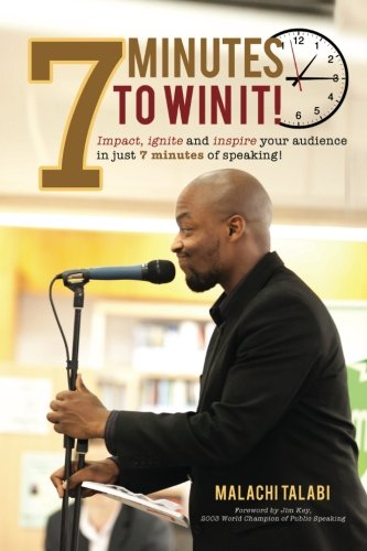 7 Minutes to Win It: Impact, ignite and inspire your audience in just 7 minutes of speaking!