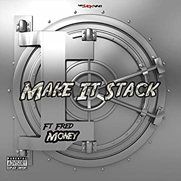 Make It Stack (feat. Fred Money)