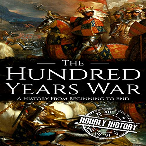 The Hundred Years War: A History from Beginning to End cover art