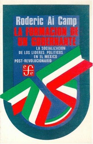 La Formacion de Un Gobernante: La Socializacion de Los Lideres Politicos En El Mexico Posrevolucionario (Politica y Derecho)