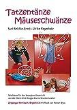 Tatzentänze Mäuseschwänze: Spielideen für den bewegten Unterricht von der Eltern-Kind-Gruppe bis ins Grundschulalter Werkbuch - Ulrike Meyerholz