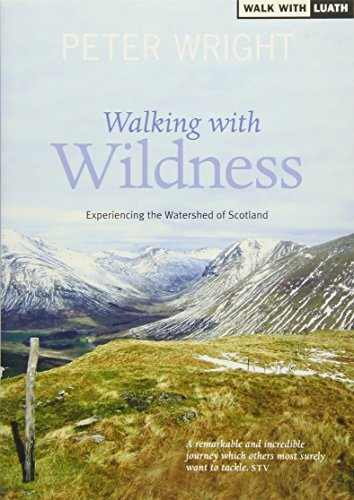 Walking with Wildness: Experiencing the Watershed of Scotland: 2 (Ribbon of Wildness)