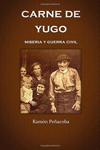 carne de yugo: guerra civil y miseria by Ram??n Pe??acoba (2015-10-02)
