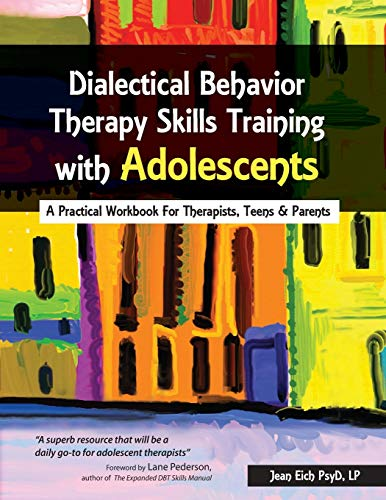 Dialectical Behavior Therapy Skills Training with Adolescents: A Practical Workbook for Therapists,