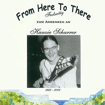 From Here to There (Zum Andenken an Hanzie Scharrer)