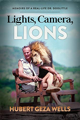 Lights, Camera, Lions: Memoirs of a Real-Life Dr. Doolittle