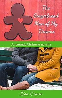 The Gingerbread Man of My Dreams: A romantic Christmas novella by [Lisa Crane]
