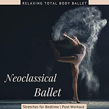 Neoclassical Ballet - Relaxing Total Body Ballet Stretches for Bedtime or Post-Workout