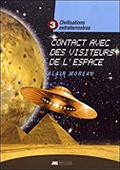 Civilisations extraterrestres Tome 3 - Contact avec des visiteurs de l'espace d'Alain Moreau