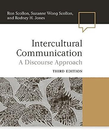Intercultural Communication: A Discourse Approach by Ron Scollon Suzanne Wong Scollon Rodney H. Jones(2012-01-03)