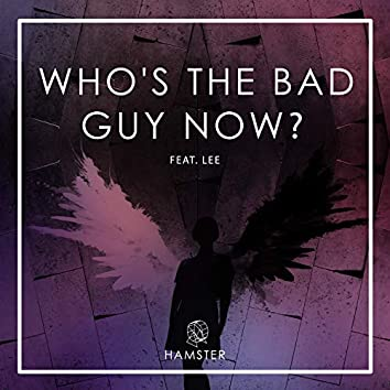 Who's the Bad Guy Now?