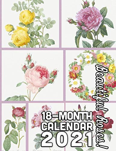 Beautiful Roses! 18-Month Calendar 2021: Featuring Les Roses By Pierre-Joseph Redoute'
