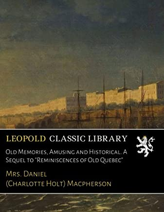 Old Memories, Amusing and Historical. A Sequel to
