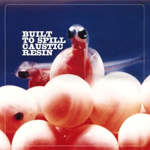 Built To Spill & Caustic Resin