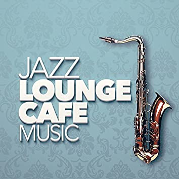 Jazz Lounge Cafe Music