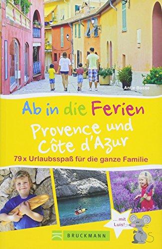Bruckmann Reiseführer: Ab in die Ferien Provence und Côte d'Azur. Urlaubsspaß für die ganze Familie. Ein Familienreiseführer mit Insidertipps für den ... 79 x Urlaubsspaß für die ganze Familie