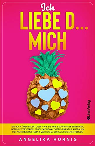 Ich LIEBE D... MICH: Ein Buch über Selbstliebe - Wie Sie Ihre Bedürfnisse erkennen, Gefühle verstehen, Probleme bewältigen & Empathie aufbauen für ... eigenen Person (Ananas des Lebens, Band 2)