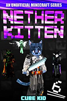Nether Kitten 6: A LITRPG Series For Younger Readers by [Cube Kid]