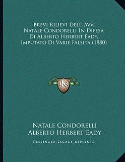 Brevi Rilievi Dell' Avv. Natale Condorelli in Difesa Di Alberto Herbert Eady, Imputato Di Varie Falsita (1880)