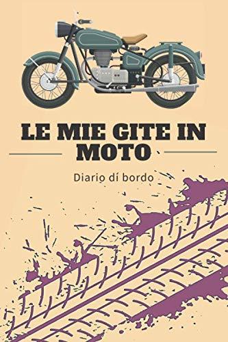 IL MIO VIAGGIO IN MOTO - DIARIO DI BORDO: Quaderno riempibile per 50 uscite, per i motociclisti che amano la strada | 6 x 9 pollici formato 100 pagine | pratico da portare con sé