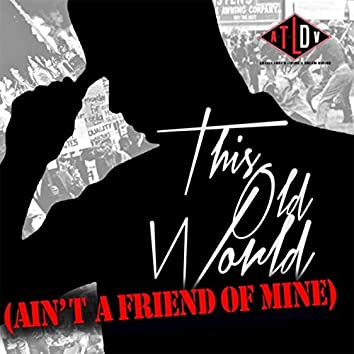 This Old World (Ain't a Friend of Mine)