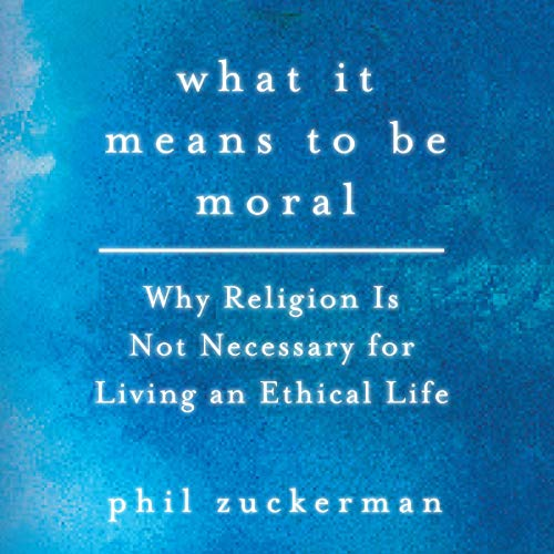What It Means to Be Moral Audiobook By Phil Zuckerman cover art